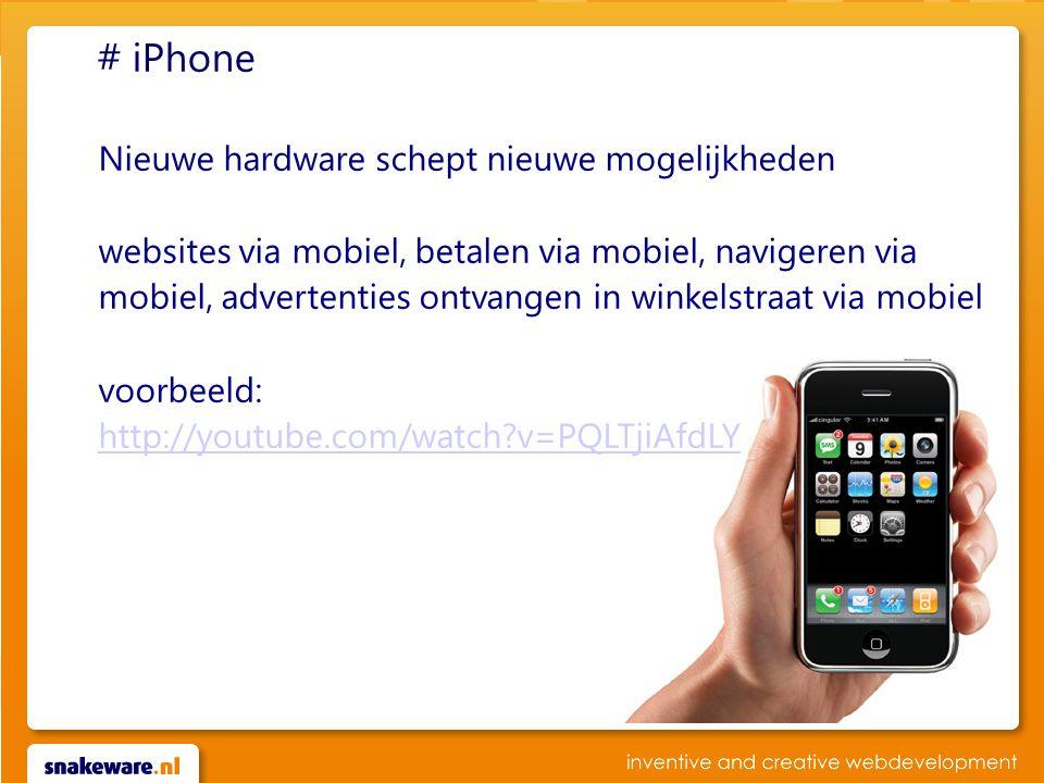 # iPhone Nieuwe hardware schept nieuwe mogelijkheden websites via mobiel, betalen via mobiel, navigeren via mobiel, advertenties ontvangen in winkelstraat via mobiel voorbeeld: http://youtube.com/watch?v=PQLTjiAfdLY http://youtube.com/watch?v=PQLTjiAfdLY