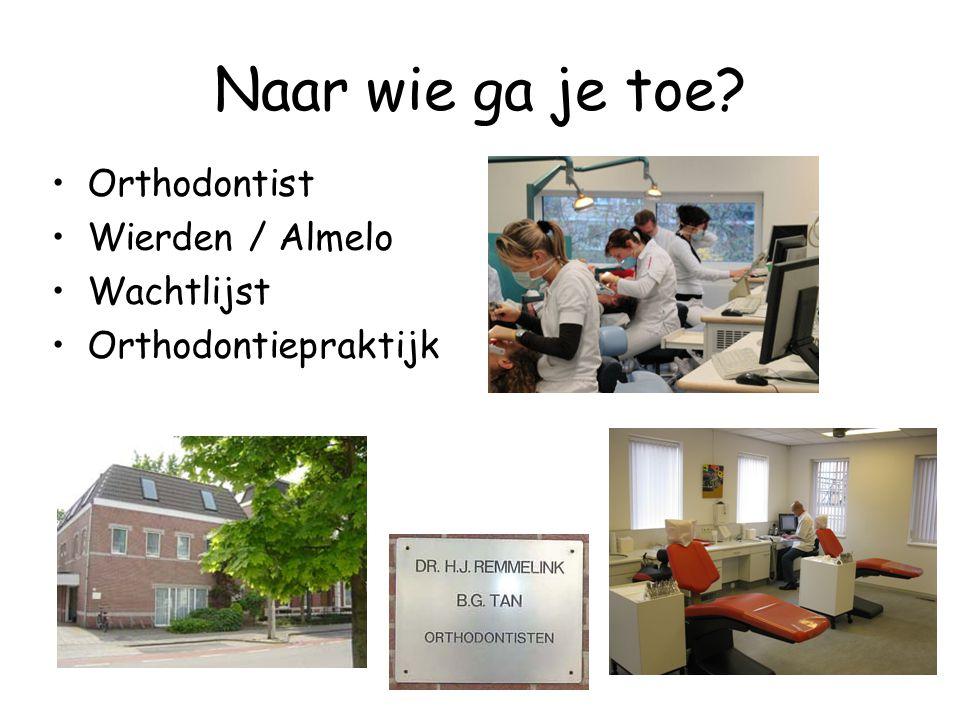 Naar wie ga je toe? •Orthodontist •Wierden / Almelo •Wachtlijst •Orthodontiepraktijk