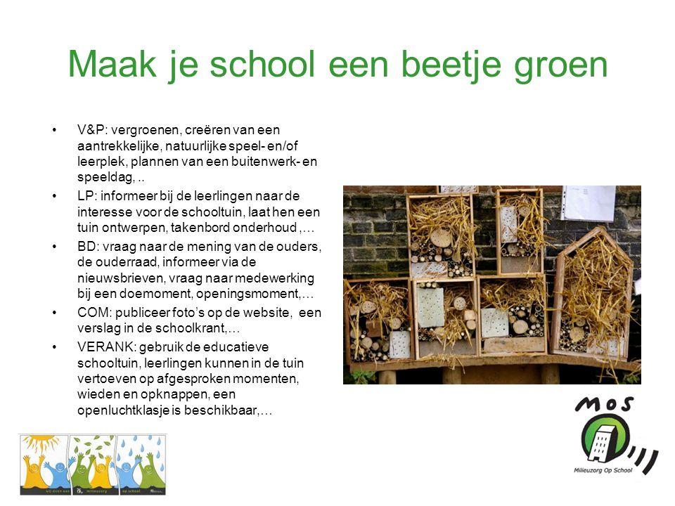 Maak je school een beetje groen •V&P: vergroenen, creëren van een aantrekkelijke, natuurlijke speel- en/of leerplek, plannen van een buitenwerk- en speeldag,..