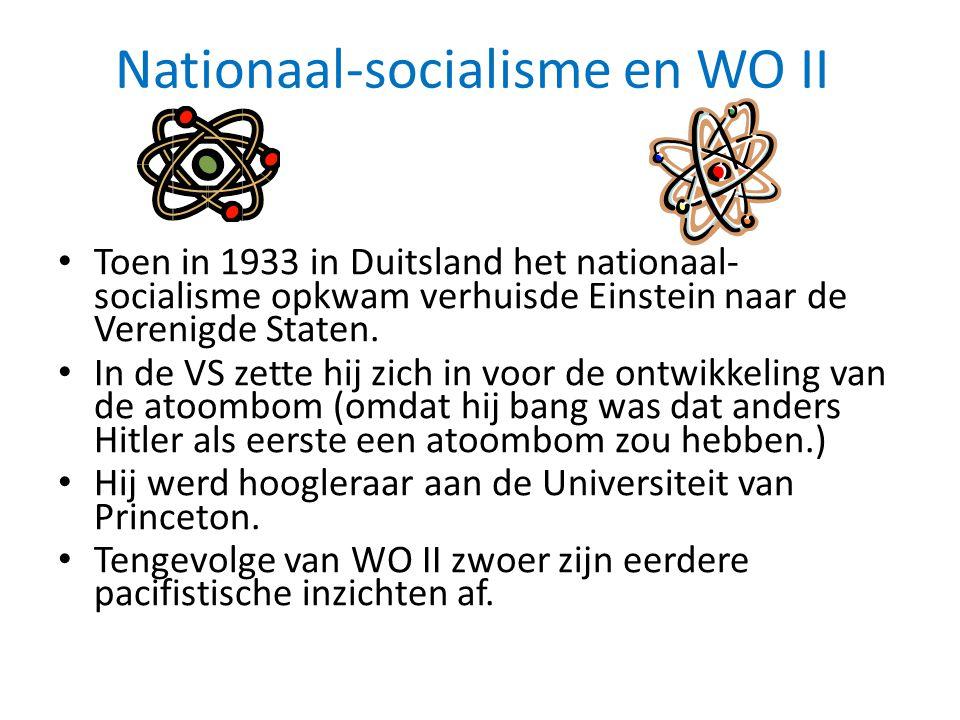 Nationaal-socialisme en WO II • Toen in 1933 in Duitsland het nationaal- socialisme opkwam verhuisde Einstein naar de Verenigde Staten.