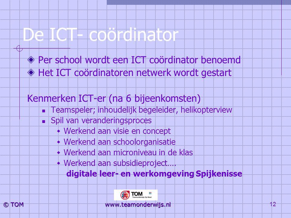 12 © TOM www.teamonderwijs.nl De ICT- coördinator Per school wordt een ICT coördinator benoemd Het ICT coördinatoren netwerk wordt gestart Kenmerken I