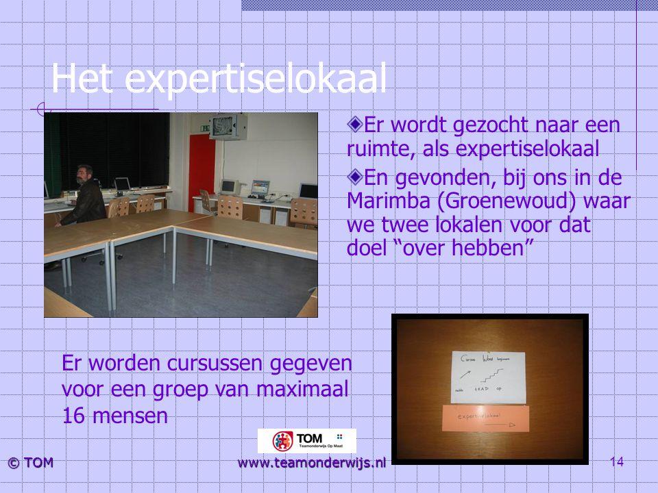 14 © TOM www.teamonderwijs.nl Het expertiselokaal Er wordt gezocht naar een ruimte, als expertiselokaal En gevonden, bij ons in de Marimba (Groenewoud