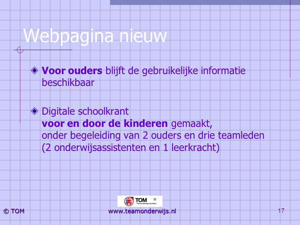 17 © TOM www.teamonderwijs.nl Webpagina nieuw Voor ouders blijft de gebruikelijke informatie beschikbaar Digitale schoolkrant voor en door de kinderen