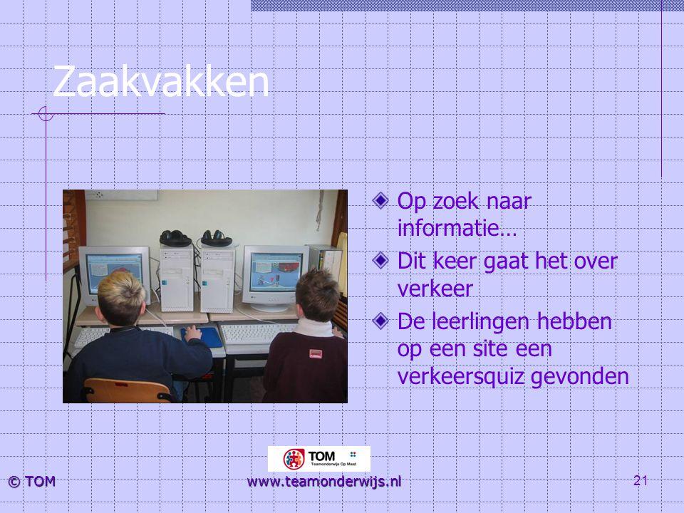 21 © TOM www.teamonderwijs.nl Zaakvakken Op zoek naar informatie… Dit keer gaat het over verkeer De leerlingen hebben op een site een verkeersquiz gev