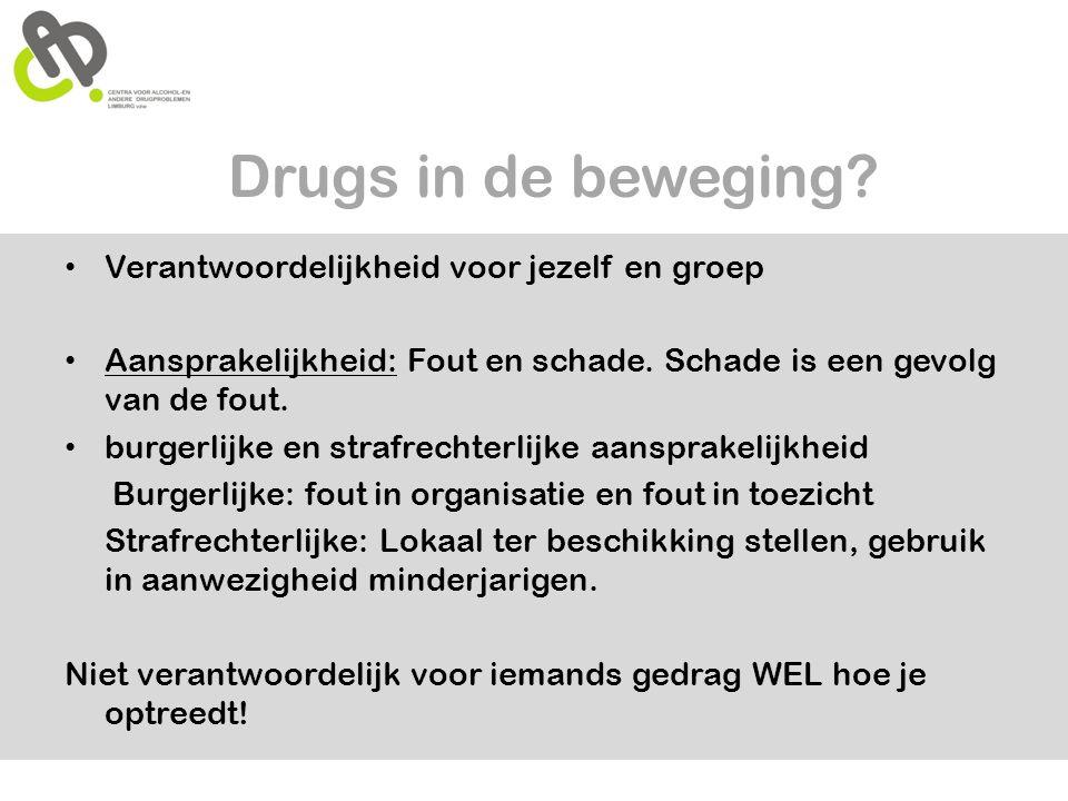Drugs in de beweging? • Verantwoordelijkheid voor jezelf en groep • Aansprakelijkheid: Fout en schade. Schade is een gevolg van de fout. • burgerlijke