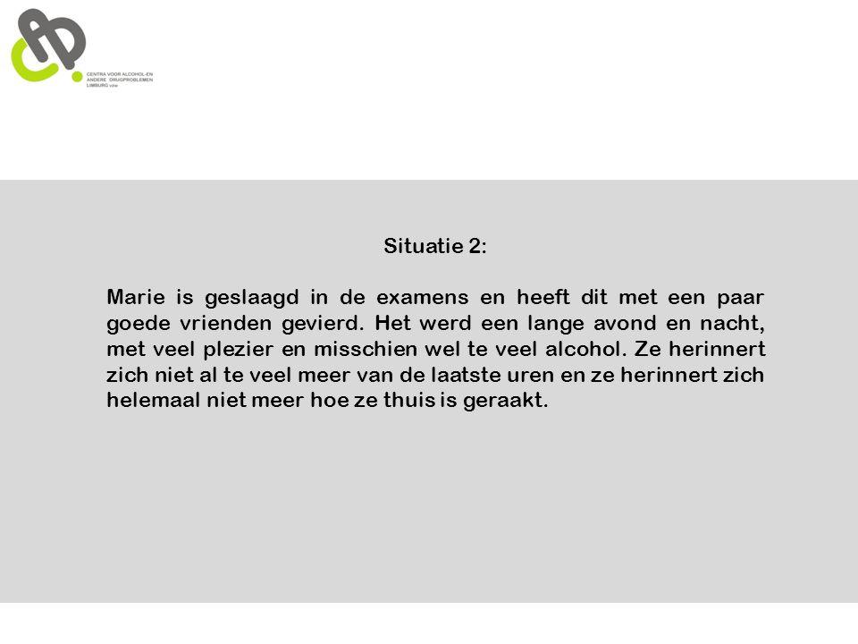 Situatie 2: Marie is geslaagd in de examens en heeft dit met een paar goede vrienden gevierd. Het werd een lange avond en nacht, met veel plezier en m