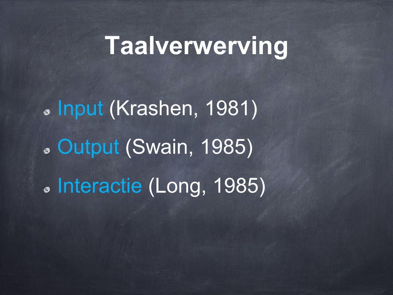 Taalverwerving Input (Krashen, 1981) Output (Swain, 1985) Interactie (Long, 1985)