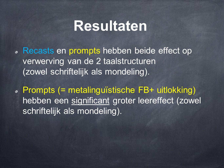 Resultaten Recasts en prompts hebben beide effect op verwerving van de 2 taalstructuren (zowel schriftelijk als mondeling). Prompts (= metalinguïstisc