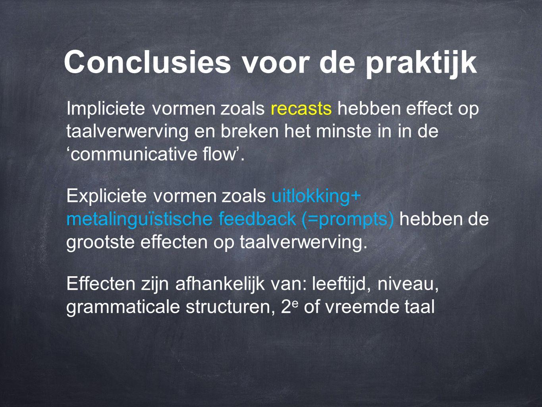 Conclusies voor de praktijk Impliciete vormen zoals recasts hebben effect op taalverwerving en breken het minste in in de 'communicative flow'. Explic