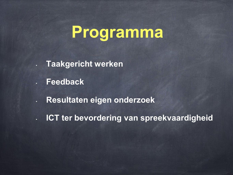 Programma • Taakgericht werken • Feedback • Resultaten eigen onderzoek • ICT ter bevordering van spreekvaardigheid