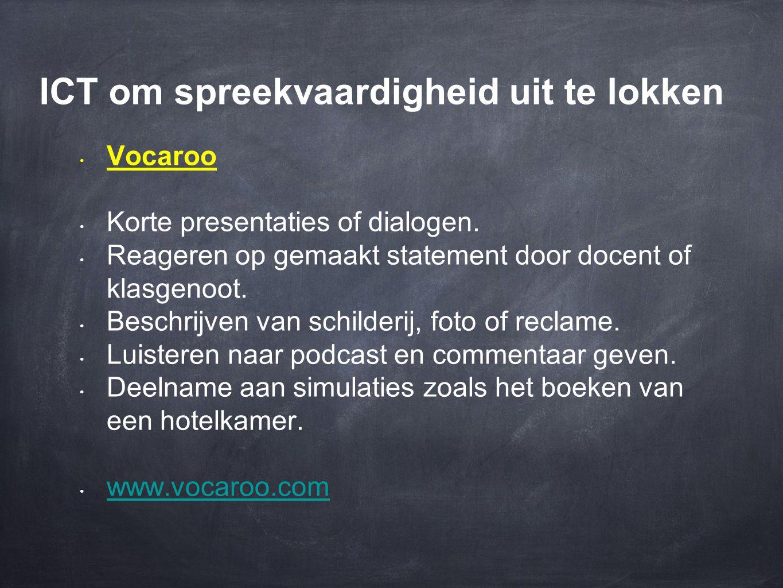 ICT om spreekvaardigheid uit te lokken • Vocaroo • Korte presentaties of dialogen. • Reageren op gemaakt statement door docent of klasgenoot. • Beschr