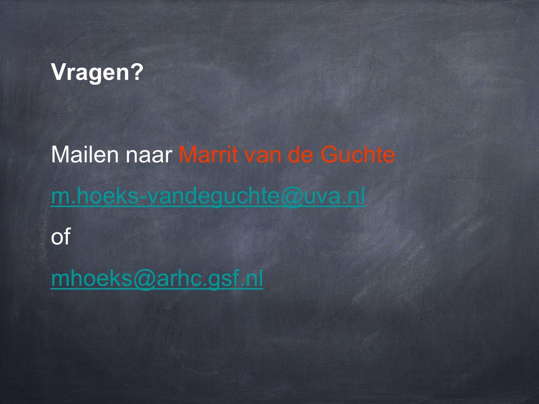 Vragen? Mailen naar Marrit van de Guchte m.hoeks-vandeguchte@uva.nl of mhoeks@arhc.gsf.nl
