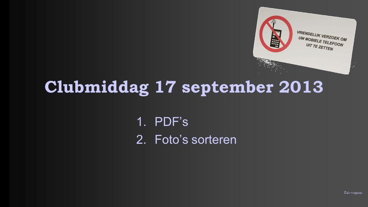 © ab wiegman Clubmiddag 17 september 2013 1.PDF's 2.Foto's sorteren