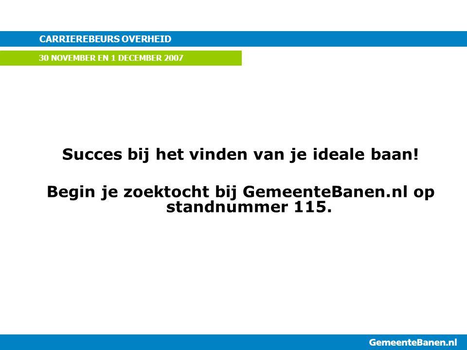 Succes bij het vinden van je ideale baan! Begin je zoektocht bij GemeenteBanen.nl op standnummer 115. CARRIEREBEURS OVERHEID 30 NOVEMBER EN 1 DECEMBER