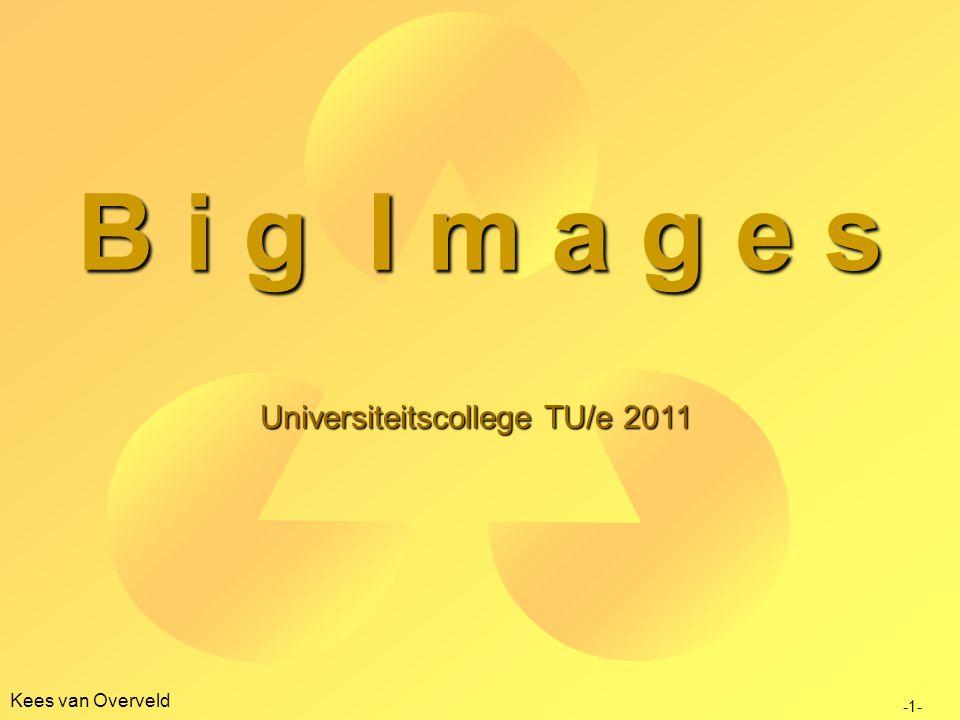 Kees van Overveld B i g I m a g e s Universiteitscollege TU/e 2011 -1-