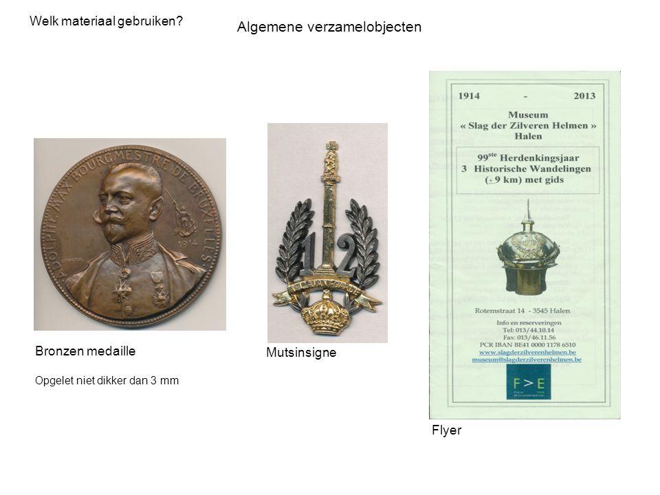 Algemene verzamelobjecten Welk materiaal gebruiken? Flyer Mutsinsigne Bronzen medaille Opgelet niet dikker dan 3 mm