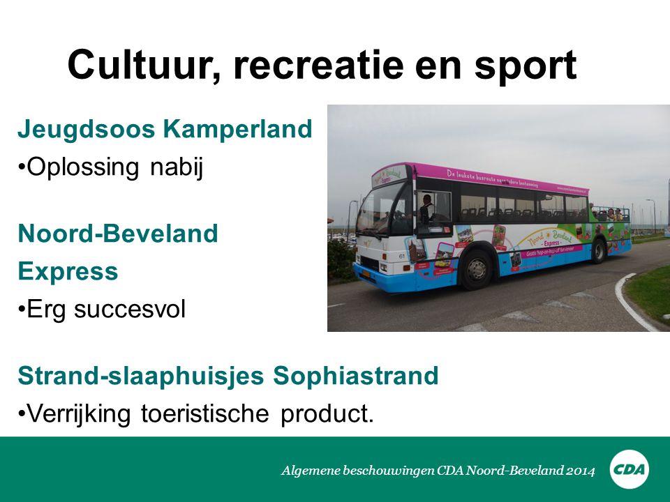 Algemene beschouwingen CDA Noord-Beveland 2014 Cultuur, recreatie en sport Jeugdsoos Kamperland •Oplossing nabij Noord-Beveland Express •Erg succesvol