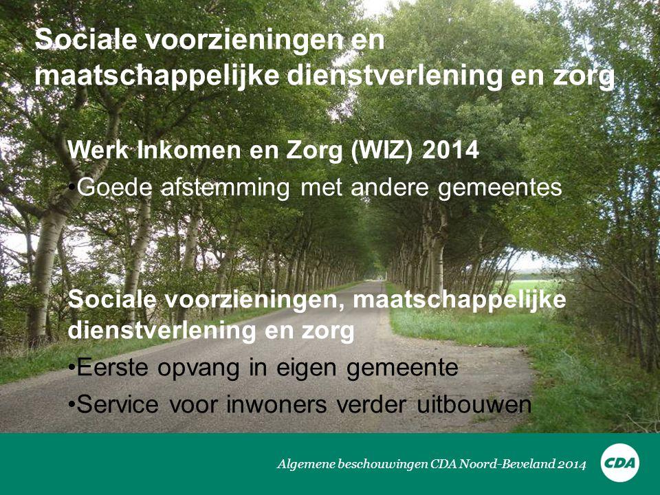 Algemene beschouwingen CDA Noord-Beveland 2014 Sociale voorzieningen en maatschappelijke dienstverlening en zorg Werk Inkomen en Zorg (WIZ) 2014 •Goed
