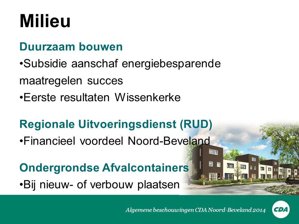 Algemene beschouwingen CDA Noord-Beveland 2014 Milieu Duurzaam bouwen •Subsidie aanschaf energiebesparende maatregelen succes •Eerste resultaten Wisse