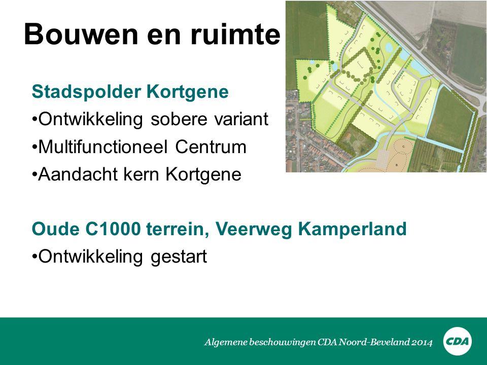 Algemene beschouwingen CDA Noord-Beveland 2014 Bouwen en ruimte Stadspolder Kortgene •Ontwikkeling sobere variant •Multifunctioneel Centrum •Aandacht