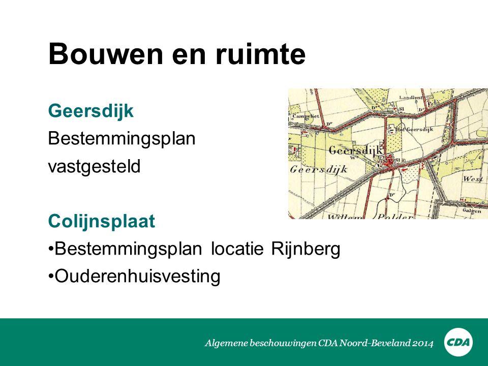 Algemene beschouwingen CDA Noord-Beveland 2014 Bouwen en ruimte Geersdijk Bestemmingsplan vastgesteld Colijnsplaat •Bestemmingsplan locatie Rijnberg •Ouderenhuisvesting