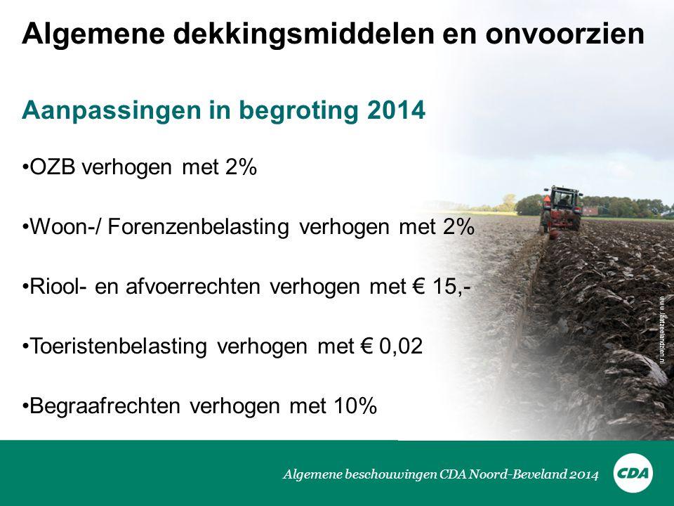 Algemene beschouwingen CDA Noord-Beveland 2014 Aanpassingen in begroting 2014 •OZB verhogen met 2% •Woon-/ Forenzenbelasting verhogen met 2% •Riool- en afvoerrechten verhogen met € 15,- •Toeristenbelasting verhogen met € 0,02 •Begraafrechten verhogen met 10% Algemene dekkingsmiddelen en onvoorzien www.laatzeelandzien.nl