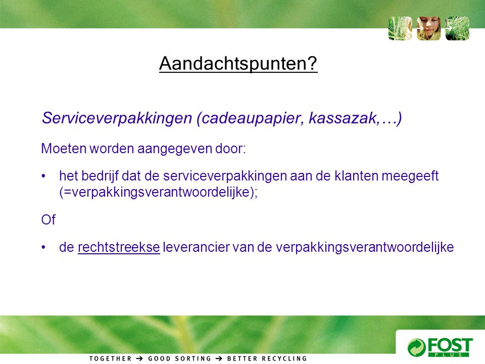 Aandachtspunten? Serviceverpakkingen (cadeaupapier, kassazak,…) Moeten worden aangegeven door: •het bedrijf dat de serviceverpakkingen aan de klanten