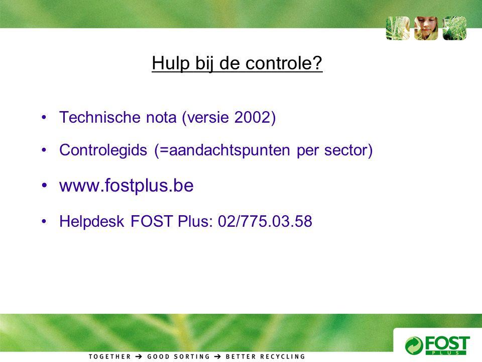 Hulp bij de controle? •Technische nota (versie 2002) •Controlegids (=aandachtspunten per sector) •www.fostplus.be •Helpdesk FOST Plus: 02/775.03.58