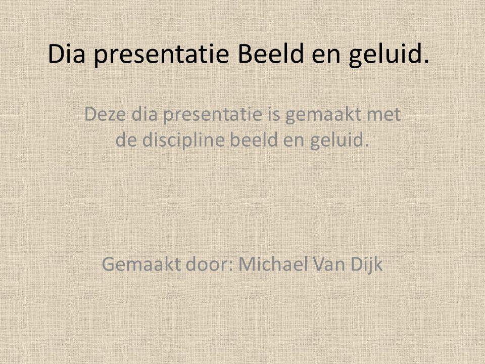 Dia presentatie Beeld en geluid.Deze dia presentatie is gemaakt met de discipline beeld en geluid.