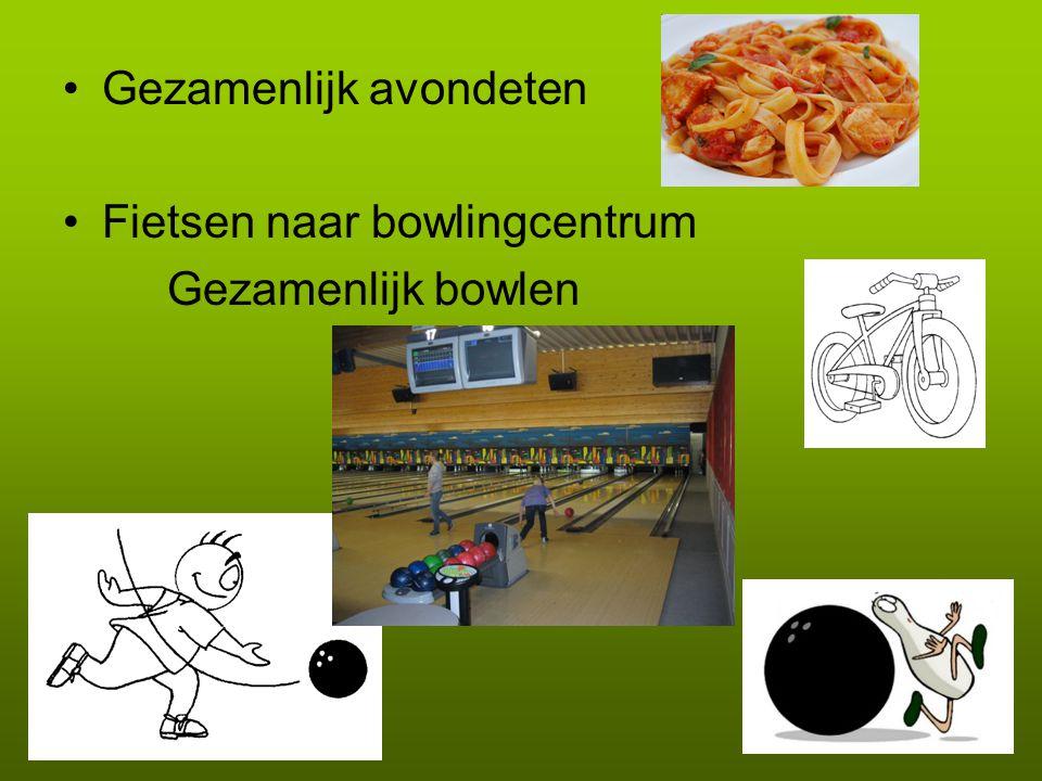 •Gezamenlijk avondeten •Fietsen naar bowlingcentrum Gezamenlijk bowlen