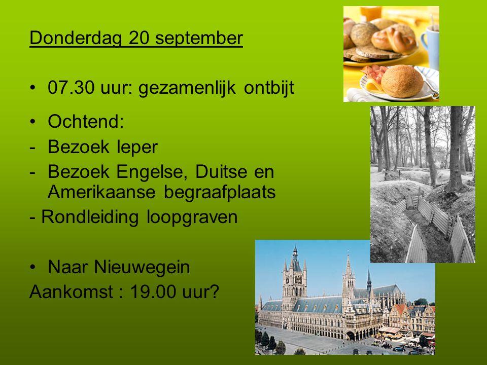 Donderdag 20 september •07.30 uur: gezamenlijk ontbijt •Ochtend: -Bezoek Ieper -Bezoek Engelse, Duitse en Amerikaanse begraafplaats - Rondleiding loop