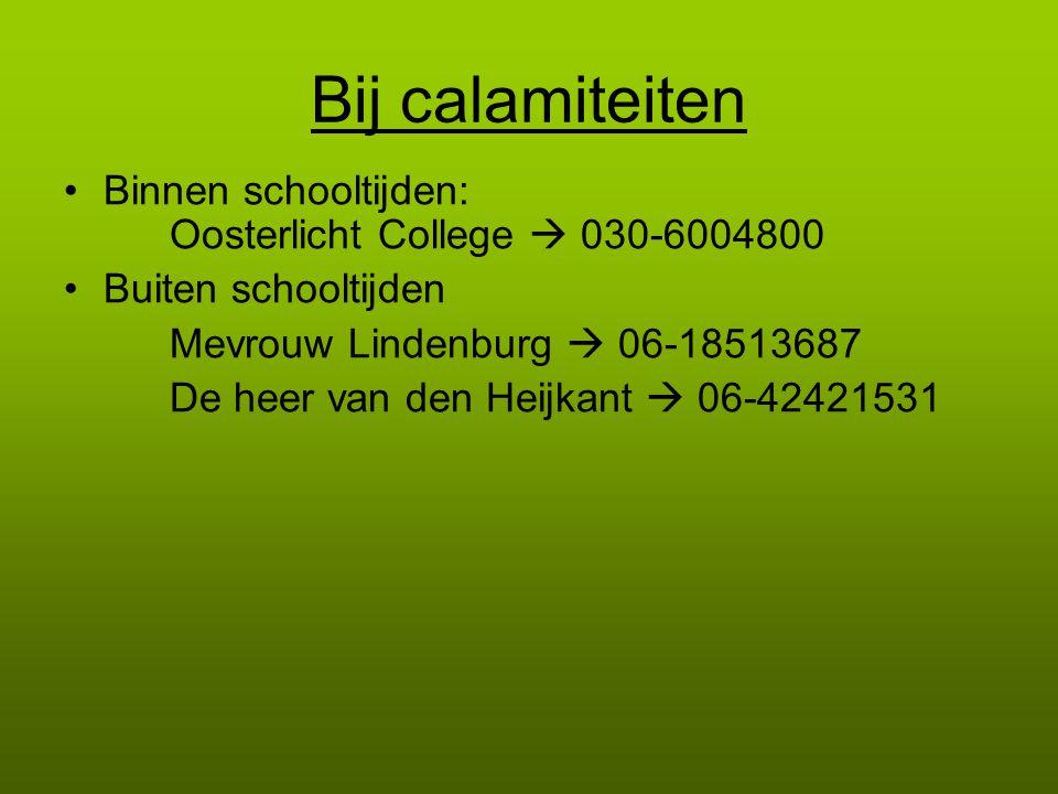 Bij calamiteiten •Binnen schooltijden: Oosterlicht College  030-6004800 •Buiten schooltijden Mevrouw Lindenburg  06-18513687 De heer van den Heijkan