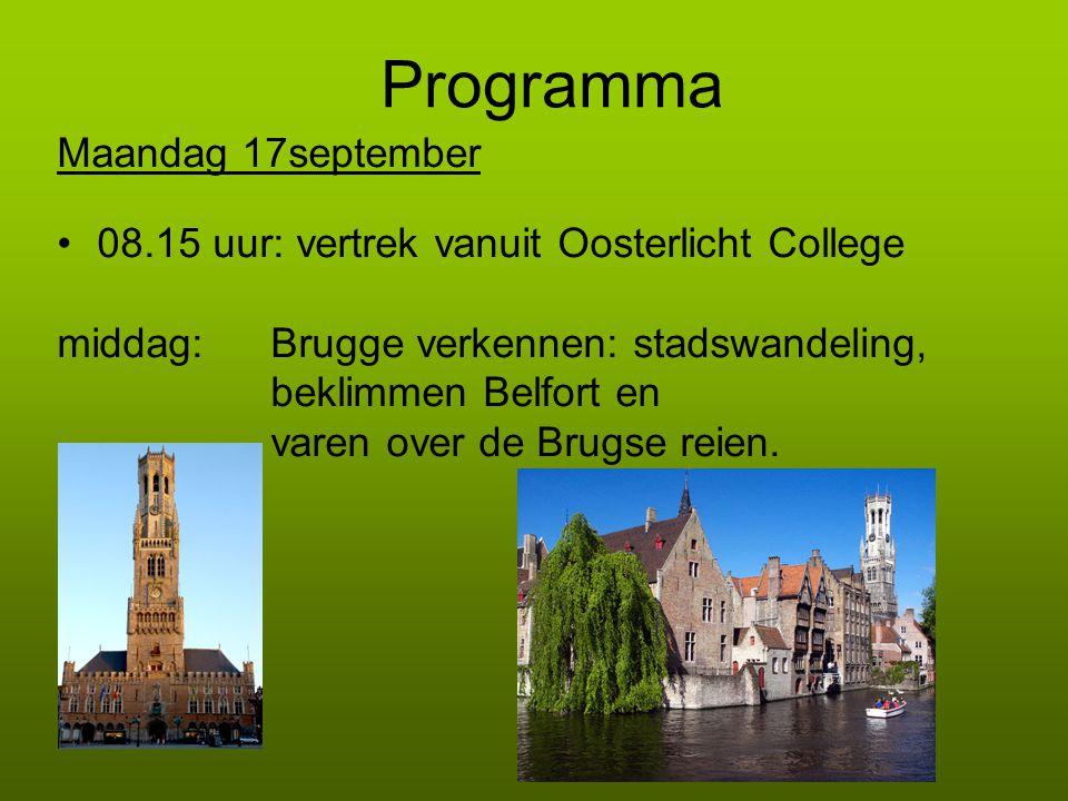 Programma Maandag 17september •08.15 uur: vertrek vanuit Oosterlicht College middag:Brugge verkennen: stadswandeling, beklimmen Belfort en varen over