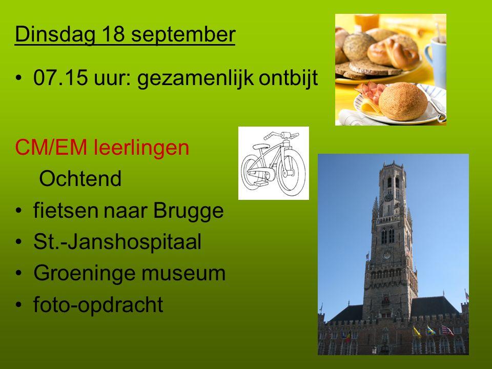 Dinsdag 18 september •07.15 uur: gezamenlijk ontbijt CM/EM leerlingen Ochtend •fietsen naar Brugge •St.-Janshospitaal •Groeninge museum •foto-opdracht