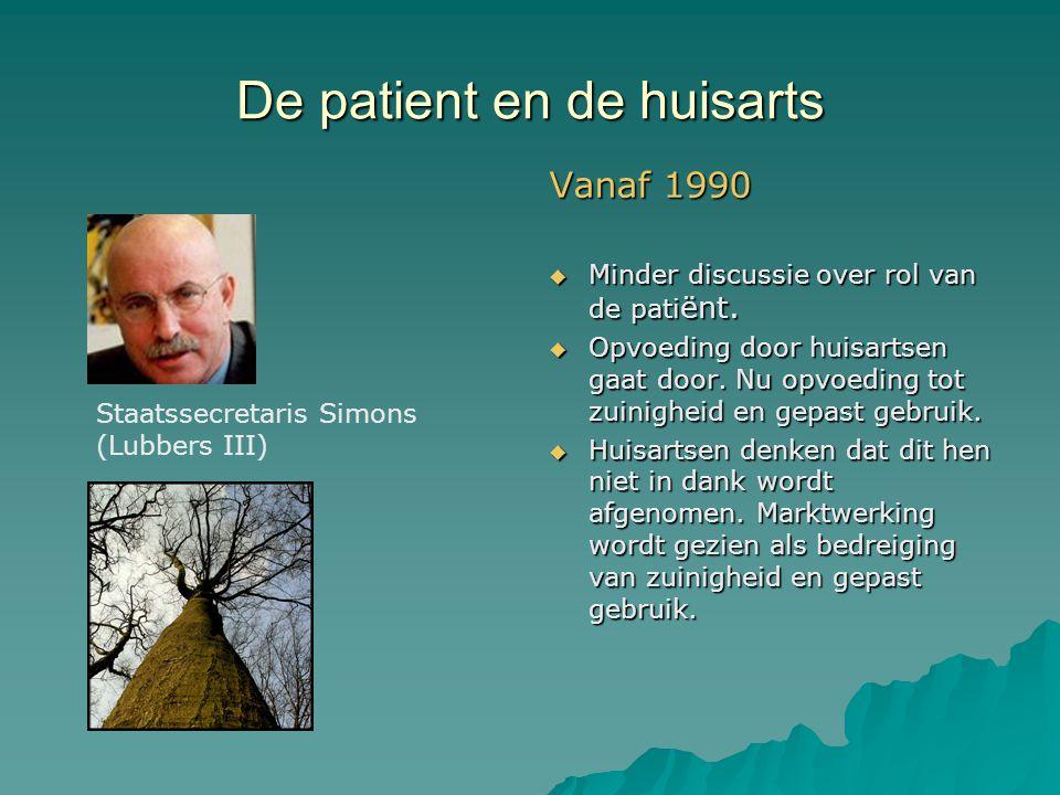 De patient en de huisarts Vanaf 1990  Minder discussie over rol van de pati ënt.  Opvoeding door huisartsen gaat door. Nu opvoeding tot zuinigheid e