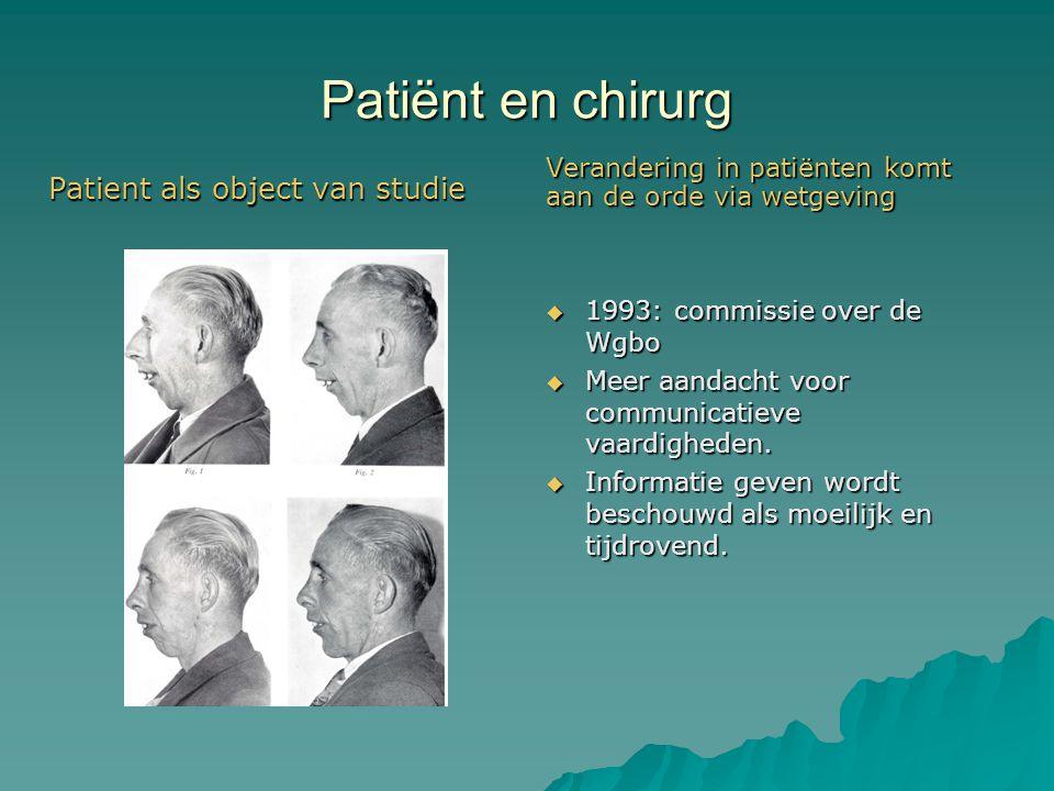 Patiënt en chirurg Patient als object van studie Verandering in patiënten komt aan de orde via wetgeving  1993: commissie over de Wgbo  Meer aandacht voor communicatieve vaardigheden.