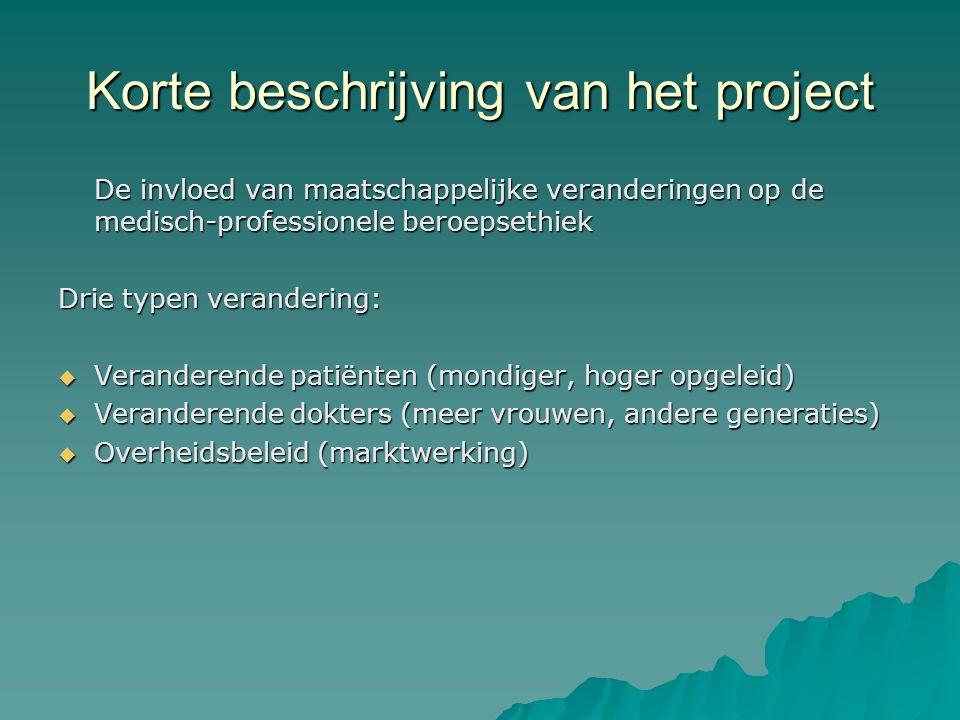 Korte beschrijving van het project De invloed van maatschappelijke veranderingen op de medisch-professionele beroepsethiek Drie typen verandering:  V
