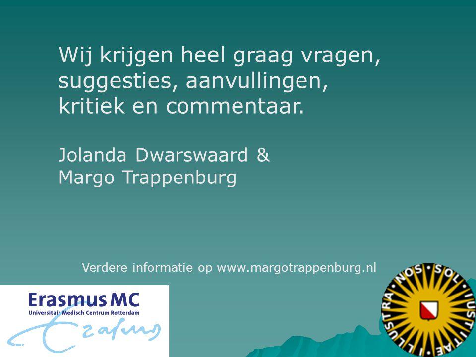 Verdere informatie op www.margotrappenburg.nl Wij krijgen heel graag vragen, suggesties, aanvullingen, kritiek en commentaar. Jolanda Dwarswaard & Mar