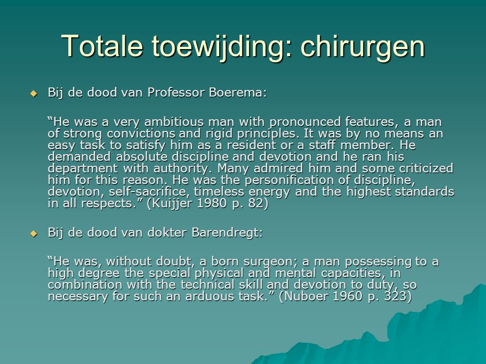 "Totale toewijding: chirurgen  Bij de dood van Professor Boerema: ""He was a very ambitious man with pronounced features, a man of strong convictions a"