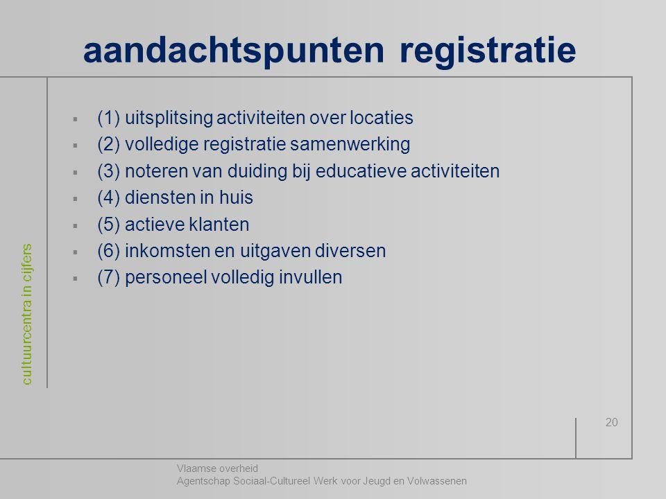 Vlaamse overheid Agentschap Sociaal-Cultureel Werk voor Jeugd en Volwassenen cultuurcentra in cijfers 20 aandachtspunten registratie  (1) uitsplitsin