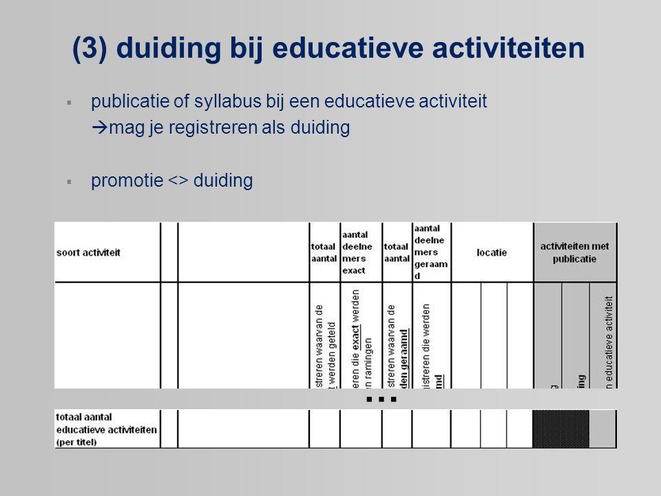 (3) duiding bij educatieve activiteiten  publicatie of syllabus bij een educatieve activiteit  mag je registreren als duiding  promotie <> duiding