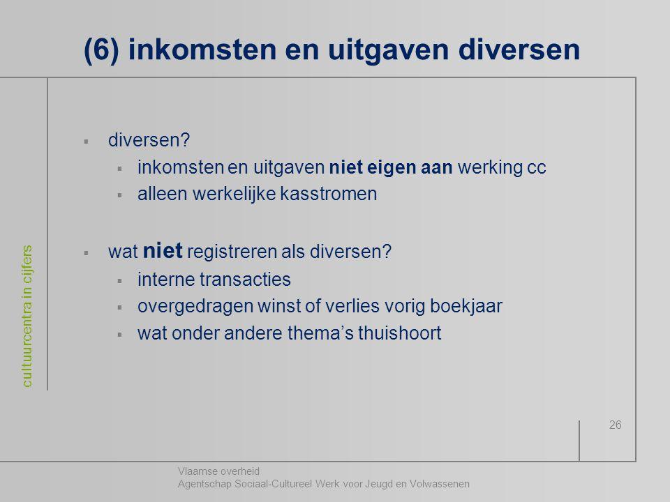 Vlaamse overheid Agentschap Sociaal-Cultureel Werk voor Jeugd en Volwassenen cultuurcentra in cijfers 26 (6) inkomsten en uitgaven diversen  diversen