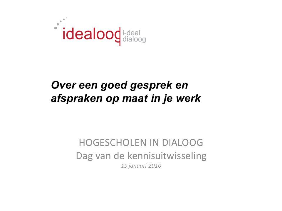 HOGESCHOLEN IN DIALOOG Dag van de kennisuitwisseling 19 januari 2010 Over een goed gesprek en afspraken op maat in je werk