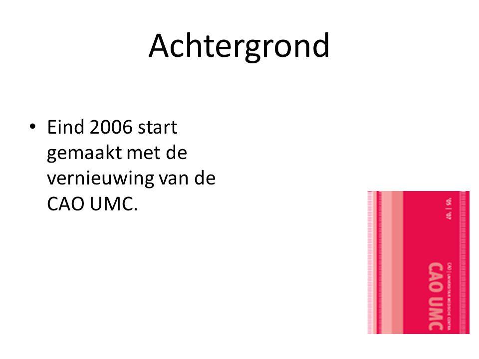 Achtergrond • Eind 2006 start gemaakt met de vernieuwing van de CAO UMC.
