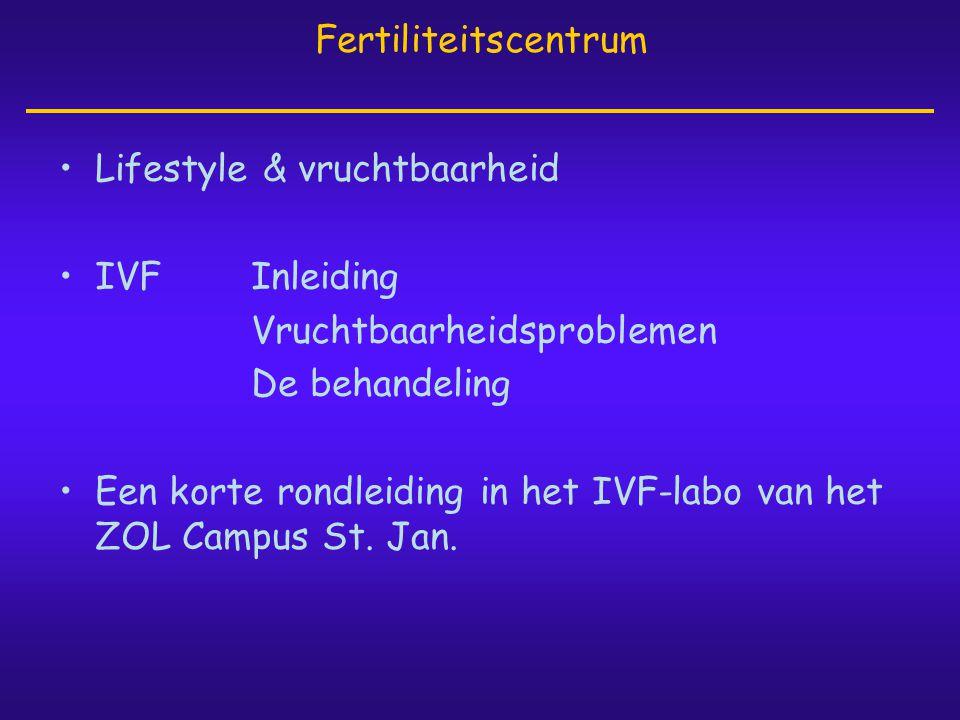 •Lifestyle & vruchtbaarheid •IVFInleiding Vruchtbaarheidsproblemen De behandeling •Een korte rondleiding in het IVF-labo van het ZOL Campus St. Jan. F