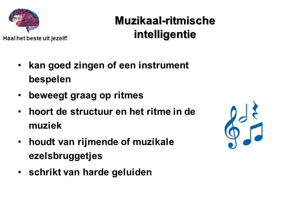 Haal het beste uit jezelf! Muzikaal-ritmische intelligentie •kan goed zingen of een instrument bespelen •beweegt graag op ritmes •hoort de structuur e