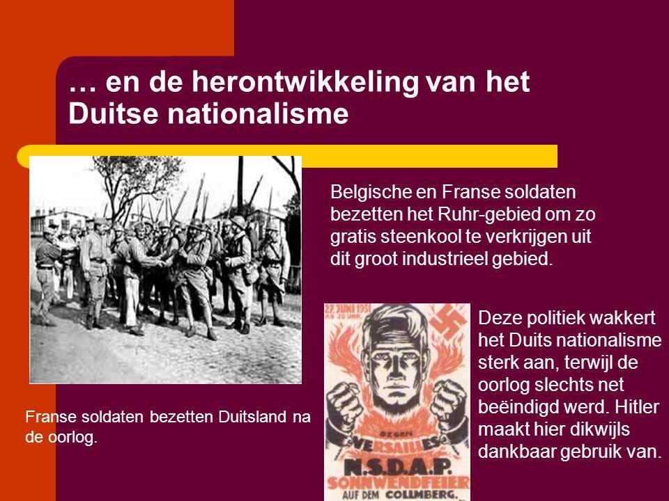… en de herontwikkeling van het Duitse nationalisme Belgische en Franse soldaten bezetten het Ruhr-gebied om zo gratis steenkool te verkrijgen uit dit