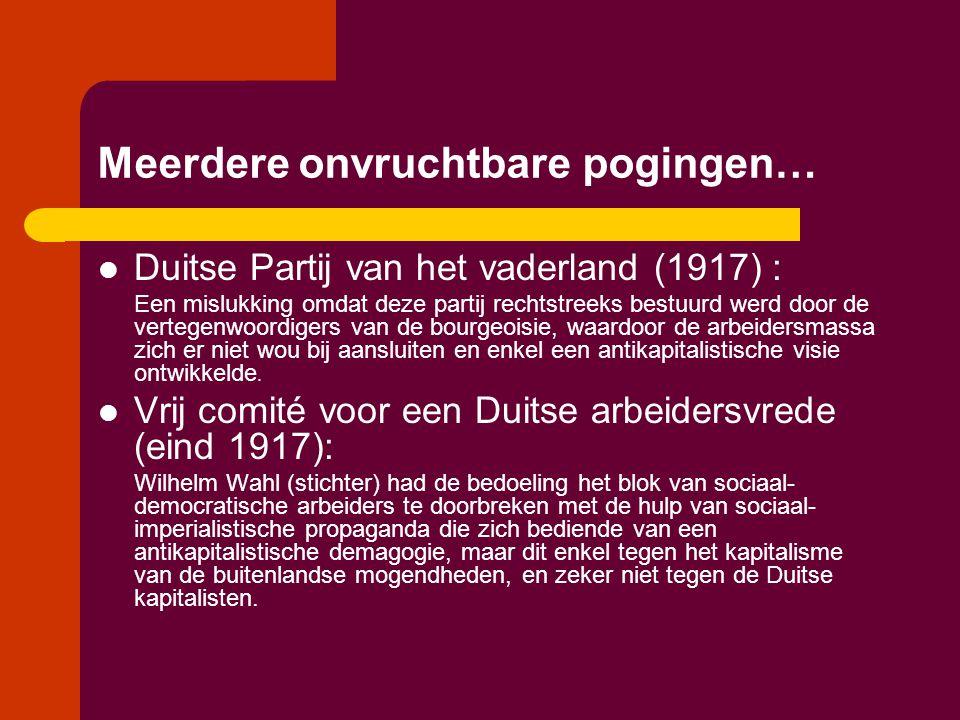 Meerdere onvruchtbare pogingen…  Duitse Partij van het vaderland (1917) : Een mislukking omdat deze partij rechtstreeks bestuurd werd door de vertege