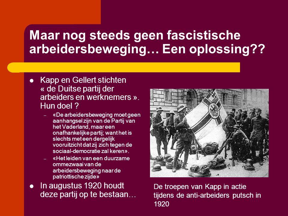 Maar nog steeds geen fascistische arbeidersbeweging… Een oplossing??  Kapp en Gellert stichten « de Duitse partij der arbeiders en werknemers ». Hun