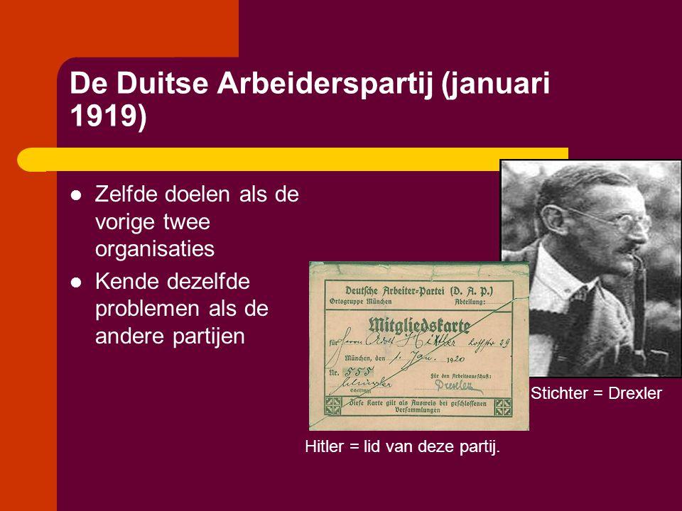 De Duitse Arbeiderspartij (januari 1919)  Zelfde doelen als de vorige twee organisaties  Kende dezelfde problemen als de andere partijen Stichter =